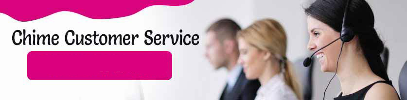 What Is Chime Customer Service Number? Get In Touch With Chime support